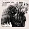 Frank Irwin Quintet - Better / Broken - 2018