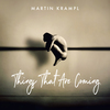 Martin Krampl - Things That Are Coming - 2020
